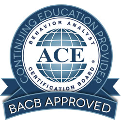ACE Behavior Analyst Certification Board Continuing Education Provider * BACB Approved